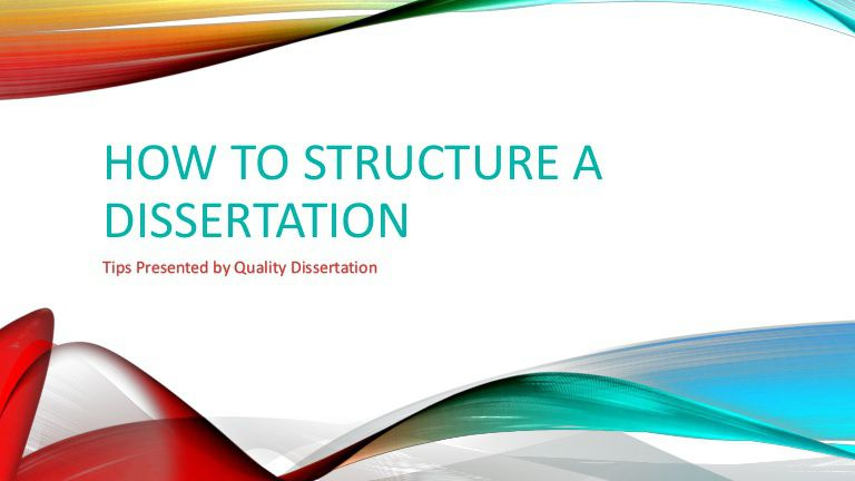 how to structure dissertation Writing a good dissertation is not confined to data collecting and experiments conducting only proper dissertation material structuring is of vital importance for earning a degree master this highly creative process with dissertation-servicecouk.